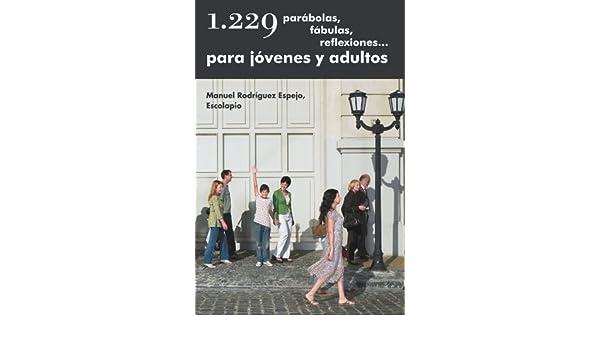 1.229 Parabolas, Fabulas, Reflexiones... Para Jovenes y Adultos: Amazon.es: Manuel Rodr Espejo Escolapio: Libros