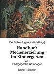 Handbuch Medienerziehung Im Kindergarten : Teil 1: Pädagogische Grundlagen, Deutsches Jugendinstitut, 3810011711