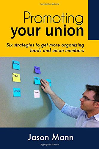 Promoting Your Union: Six strategies to get more organizing leads and union members PDF