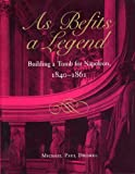 img - for As Befits a Legend: Building a Tomb for Napoleon, 1840-1861 book / textbook / text book