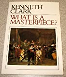What Is a Masterpiece?, Clark, Kenneth, 0500272069