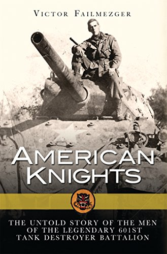 American Knights: The Untold Story of the Men of the Legendary 601st Tank Destroyer Battalion (General Military) (World Of Tanks Best Destroyer)