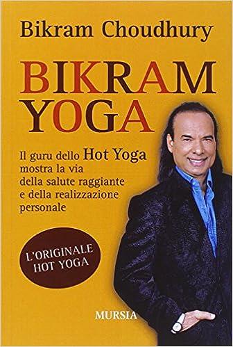 Bikram yoga. Il guru dello Hot Yoga mostra la via della ...