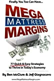 Mega Mattress Margins: 77 Quick & Easy Strategies to Thrive in Today's Economy