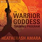 The Warrior Goddess Training Program: Becoming the Woman You Are Meant to Be Rede von HeatherAsh Amara Gesprochen von: HeatherAsh Amara