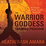 The Warrior Goddess Training Program: Becoming the Woman You Are Meant to Be | HeatherAsh Amara
