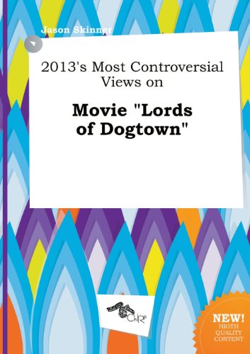 2013's Most Controversial Views on Movie Lords of Dogtown