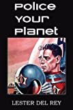 Police Your Planet, Lester Del Rey, 1483702596