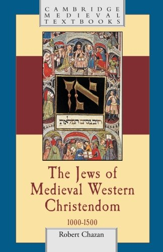 The Jews of Medieval Western Christendom, 1000-1500 (Cambridge Medieval Textbooks)