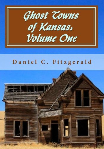 Ghost Towns of Kansas: Volume One: 34th Anniversary Edition, 1976-2010