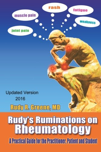 Rudy's Ruminations On Rheumatology: A Guide for The Practitioner, The Patient and The Student - Updated Version