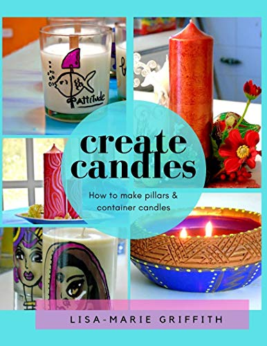 Create Candles: A beginner's guide to pouring beautiful candles by [Griffith, Lisa-Marie]