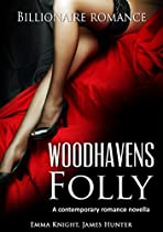 ROMANCE: WOODHAVENS FOLLY: A CONTEMPORARY ROMANCE NOVEL (THE ALPHA BILLIONAIRE CONTEMPORARY ROMANCE COLLECTION BOOK 1)