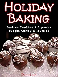 HOLIDAY BAKING:  26 Holiday Recipes: Festive Cookies & Squares, Fudge, Candy & Truffles (English Edition)