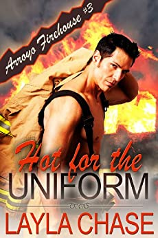 Hot For The Uniform (Arroyo Firehouse #3 Book 1) by [Chase, Layla]
