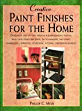 Creative Paint Finishes for the Home, Phillip C. Myer, 0891344330
