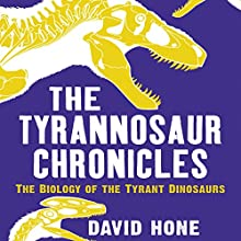 The Tyrannosaur Chronicles Audiobook by David Hone Narrated by Gavin Osborn