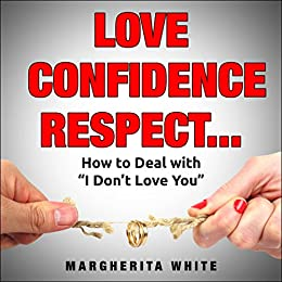 Love confidence respect how to deal with i dont love you love confidence respect how to deal with i dont love you fandeluxe Gallery