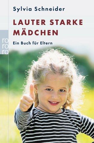 Lauter starke Mädchen: Ein Buch für Eltern