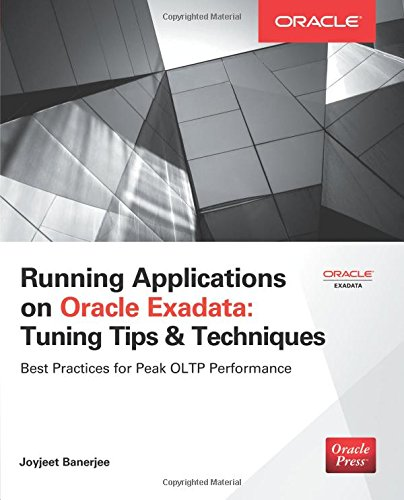 Running Applications on Oracle Exadata: Tuning Tips & Techniques (Computer Memory Servers Series)