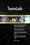 TeamLab All-Inclusive Self-Assessment - More than 690 Success Criteria, Instant Visual Insights, Comprehensive Spreadsheet Dashboard, Auto-Prioritized for Quick Results