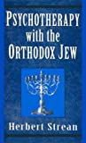 Psychotherapy with the Orthodox Jew, Herbert S. Strean, 1568212305