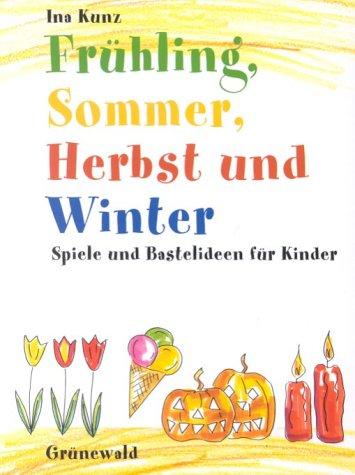 Frühling, Sommer, Herbst und Winter: Spiele und Bastelideen für Kinder