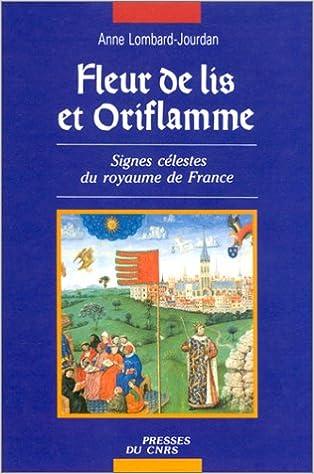 Télécharger en ligne Fleur de lis et oriflamme. Signes célestes du royaume de France epub, pdf
