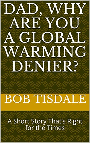 Dad, Why Are You A Global Warming Denier?: A Short Story That's Right for the Times cover