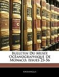 Bulletin du Musée Océanographique de Monaco, Issues 23-56, Anonymous, 1144363616