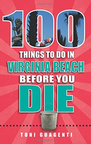 100 Things to Do in Virginia Beach Before You Die (100 Things to Do Before You Die)