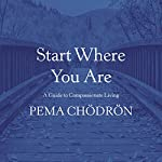 Start Where You Are: A Guide to Compassionate Living | Pema Chödrön