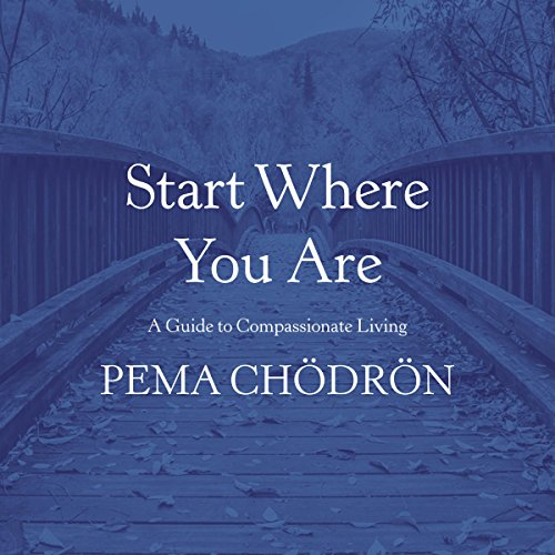 Start Where You Are: A Guide to Compassionate Living Audiobook [Free Download by Trial] thumbnail