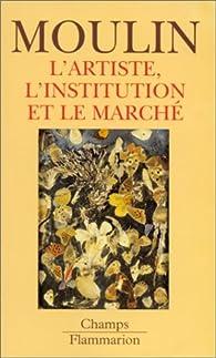 L'artiste, l'institution et le marché par Raymonde Moulin