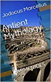 Antient Mythology: PARMENIDES