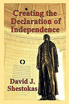 Creating the Declaration of Independence by [Shestokas, David J.]