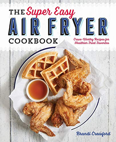 - The Super Easy Air Fryer Cookbook: Crave-Worthy Recipes for Healthier Fried Favorites