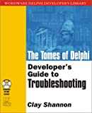 The Tomes of Delphi: Developer's Guide to Troubleshooting (Wordware Delphi Developer's Library)