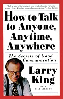 How to Talk to Anyone, Anytime, Anywhere: The Secrets of Good Communication by [King, Larry, Gilbert, Bill]