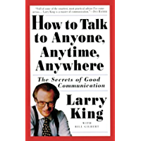How to Talk to Anyone, Anytime, Anywhere: The Secrets of Good Communication (English Edition)