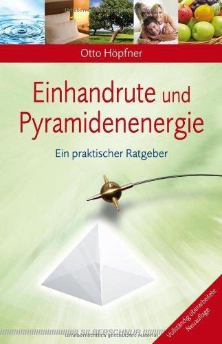 Einhandrute und Pyramidenenergie: Ein praktischer Ratgeber Taschenbuch – 14. Februar 2012 Otto Höpfner Silberschnur 3898453618 Grenzwissenschaften