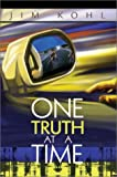 One Truth at a Time, Jim Kohl, 0595650902