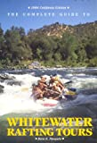 The Complete Guide to Whitewater Rafting Tours, Rena K. Margulis, 0961615001