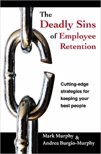 The Deadly Sins Of Employee Retention 1st Edition