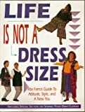 img - for Life is Not a Dress Size, Guide to Attitude, Style and A New You - Includes a Special Section on Sewing Your Own Clothes - Paperback - First Edition, 1st Printing 1996 book / textbook / text book