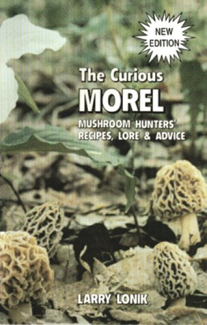 The Curious Morel: Mushroom Hunters' Recipes, Lore & Advice (Nature & Cooking)