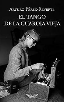 El tango de la Guardia Vieja par Pérez-Reverte