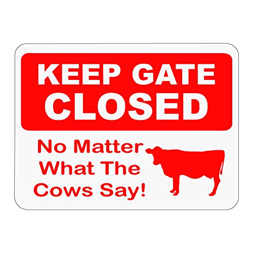 Keep Gate Closed No Matter What The Cows Say! Novelty Sign -12