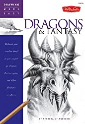 Dragons and Fantasy: Unleash Your Creative Beast as You Conjure Up Dragons, Fairies, Ogres, and Other Fantastic Creatures (Drawing Made Easy)