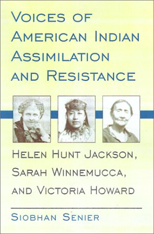 Voices of American Indian Assimilation and Resistance: Helen Hunt Jackson, Sarah Winnemucca, and Victoria Howard pdf epub